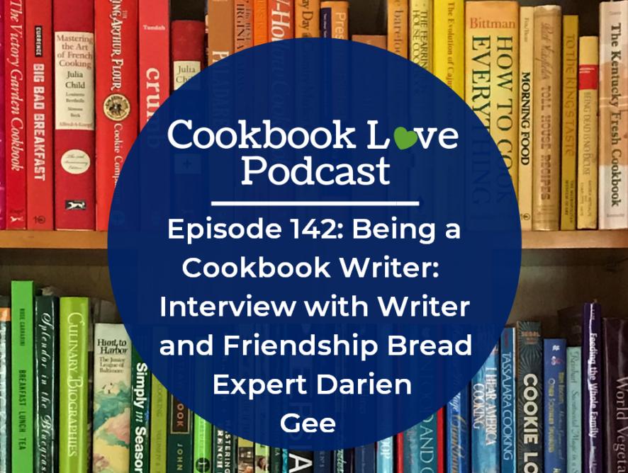 Episode 142: Being a Cookbook Writer: Interview with Writer and Friendship Bread Expert Darien Gee