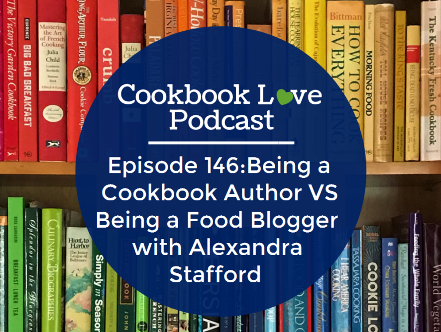 Episode 146:Being a Cookbook Author VS Being a Food Blogger with Alexandra Stafford