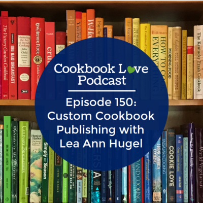 Episode 150: Custom Cookbook Publishing with Lea Ann Hugel