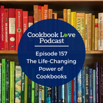 Episode 157: The Life-Changing Power of Cookbooks