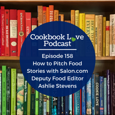 Episode 158: How to Pitch Food Stories with Salon.com Deputy Food Editor Ashlie Stevens