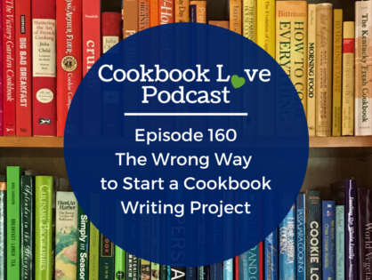 Episode 160: The Wrong Way to Start a Cookbook Writing Project